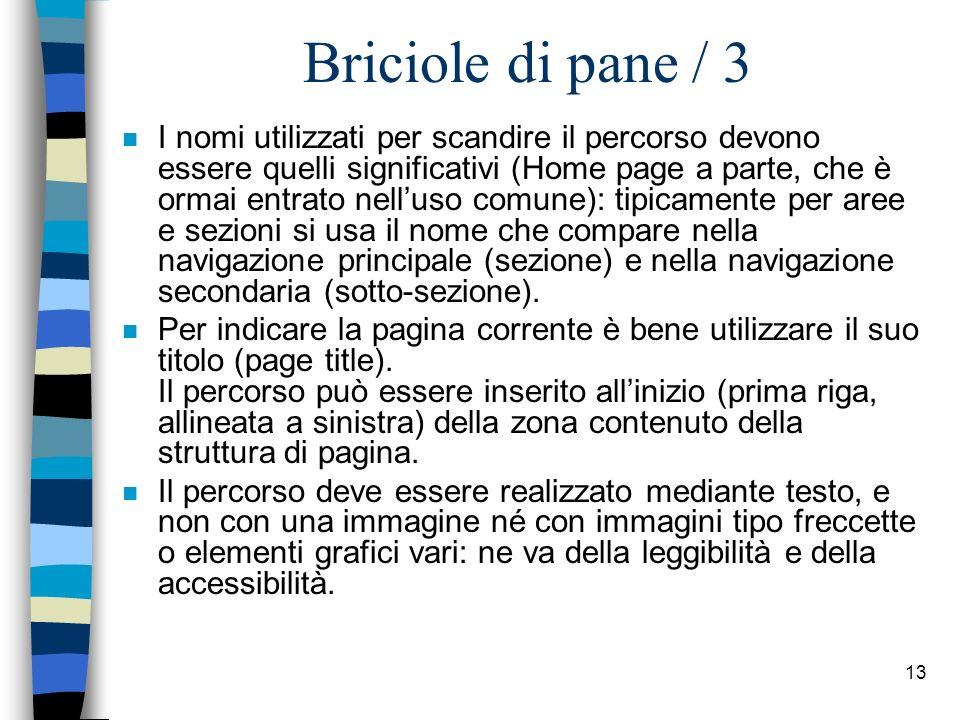 12 Briciole di pane / 2 La briciole di pane mostrano il percorso dalla Home page alla pagina corrente Home > Sezione > Sotto-sezione > Pagina corrente