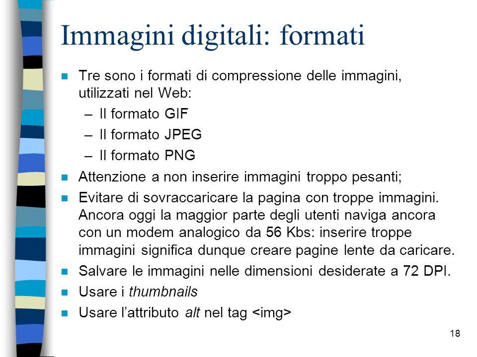 17 1.4. Immagini digitali n Risoluzione: rapporto tra dimensioni e qualità visiva dellimmagine che comprende due aspetti: –quantità di punti che compo