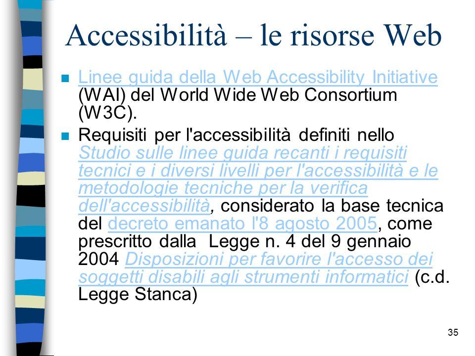 34 4. Accessibilità Recita il Manuale per la qualità dei siti Web pubblici, culturali: Un sito Web è accessibile quando: –il suo contenuto informativo