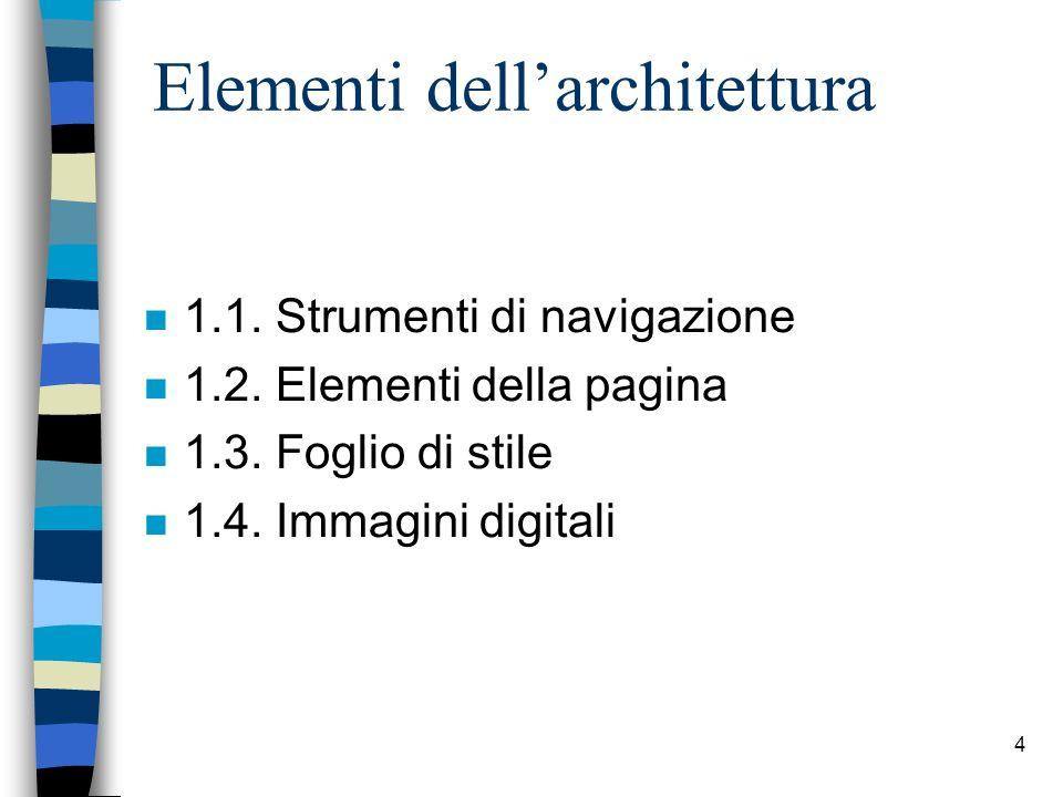 3 1. Architettura Organizzazione del sito nelle sue pagine: come si articola e da che elementi è costituito. La struttura del sito è strettamente conn