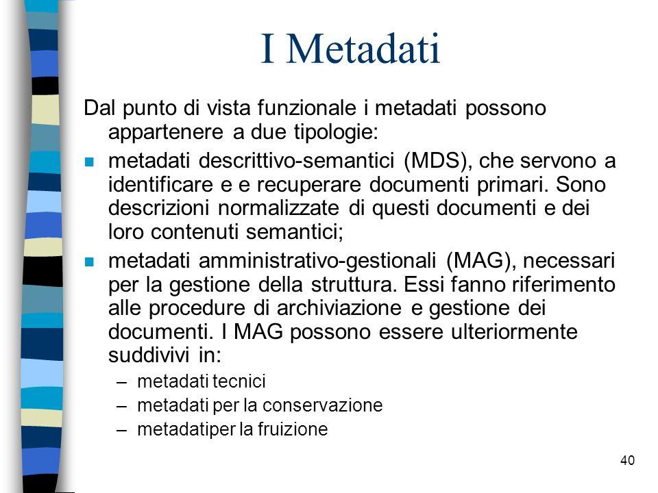 39 Gli elementi dellinteroperabilità n Metadati –informazioni, generalmente strutturate e suddivise in campi, relative a documenti a testo completo ch