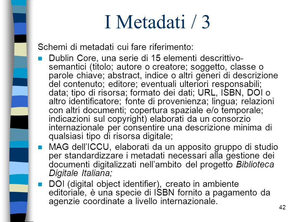 41 I Metadati / 2 n Per facilitare la ricerca dei documenti è indispensabile associare la pagina Web a un adeguato insieme di metadati standardizzati, in vista della massima interoperabilità interna ed esterna.