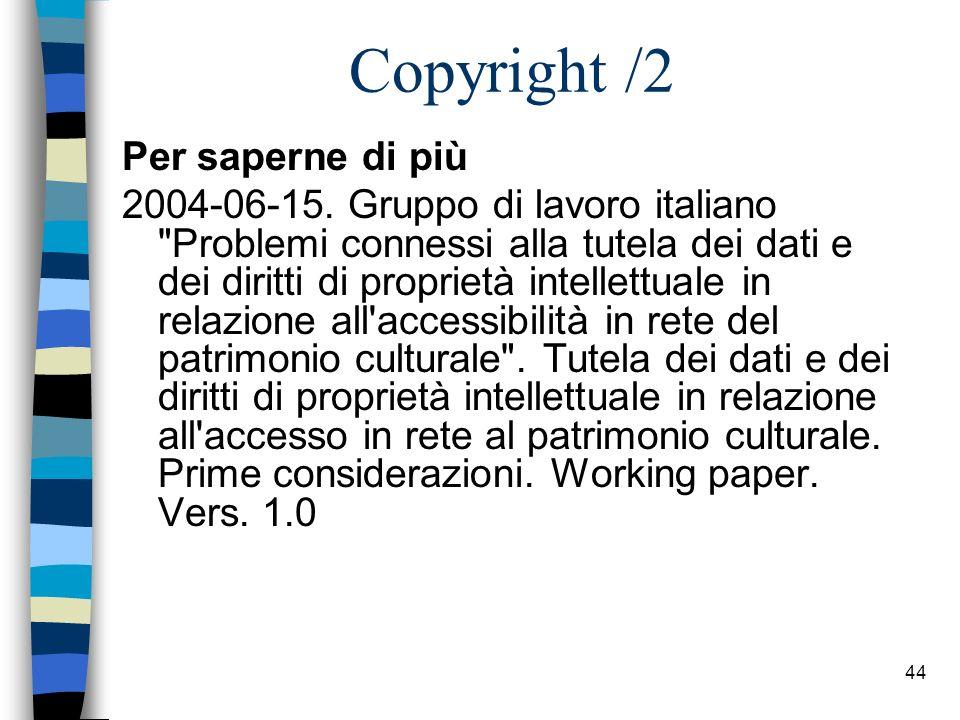 43 7. Copyright Sicurezza dei beni culturali: –profilo della salvaguardia –conservazione preventiva, –sicurezza dei contenuti. Precauzioni elementari: