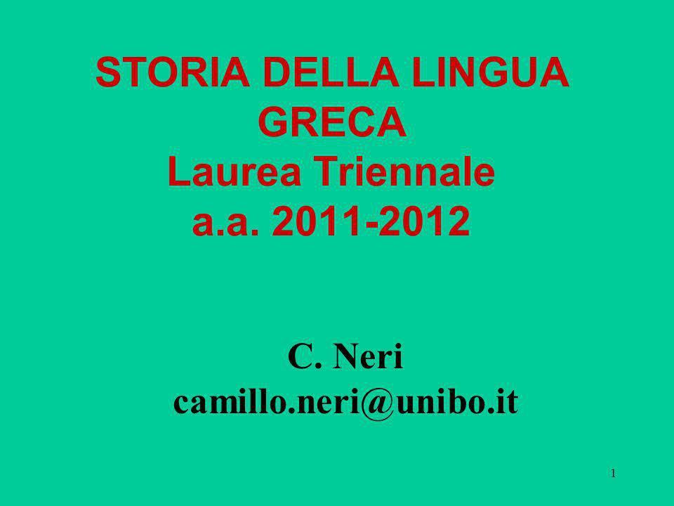 1 STORIA DELLA LINGUA GRECA Laurea Triennale a.a. 2011-2012 C. Neri camillo.neri@unibo.it