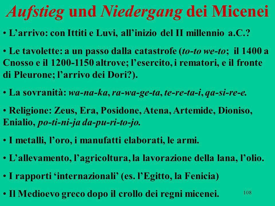 108 Aufstieg und Niedergang dei Micenei Larrivo: con Ittiti e Luvi, allinizio del II millennio a.C.? Le tavolette: a un passo dalla catastrofe (to-to