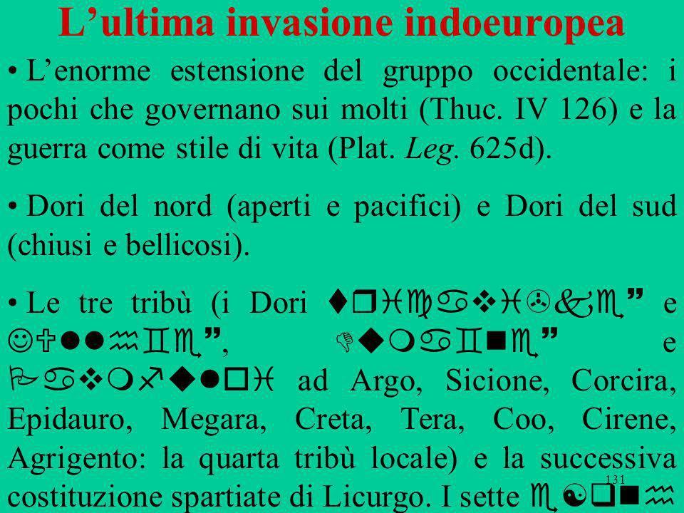 131 Lultima invasione indoeuropea Lenorme estensione del gruppo occidentale: i pochi che governano sui molti (Thuc.