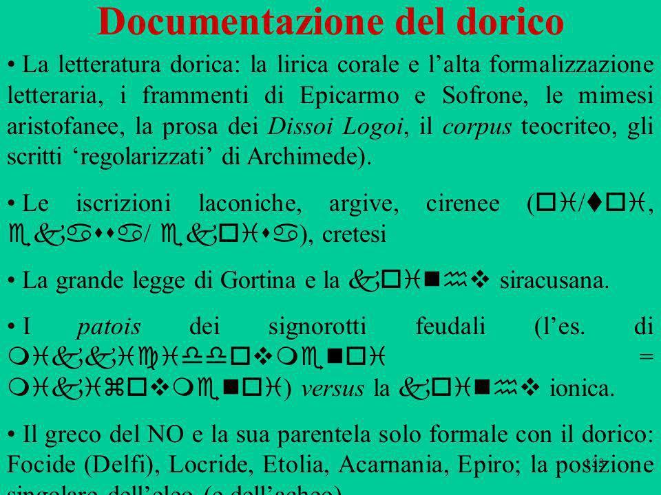 133 Documentazione del dorico La letteratura dorica: la lirica corale e lalta formalizzazione letteraria, i frammenti di Epicarmo e Sofrone, le mimesi