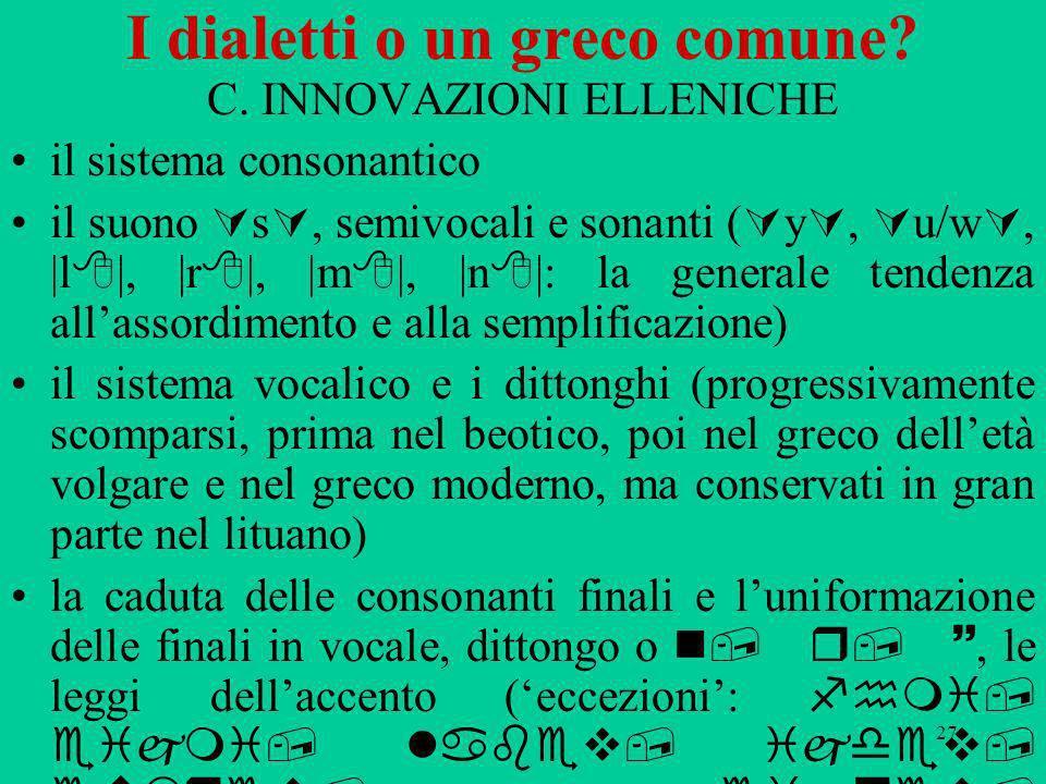 27 I dialetti o un greco comune? C. INNOVAZIONI ELLENICHE il sistema consonantico il suono s, semivocali e sonanti ( y, u/w, |l |, |r |, |m |, |n |: l