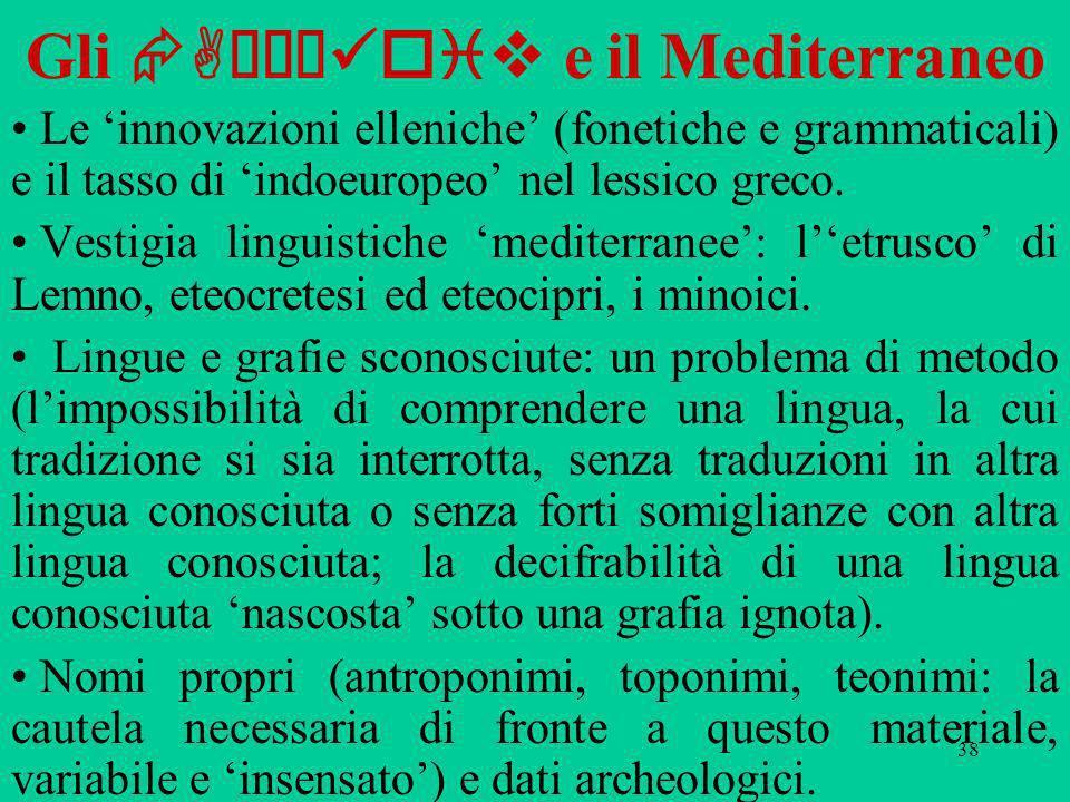 38 Gli Aχαι oiv e il Mediterraneo Le innovazioni elleniche (fonetiche e grammaticali) e il tasso di indoeuropeo nel lessico greco.