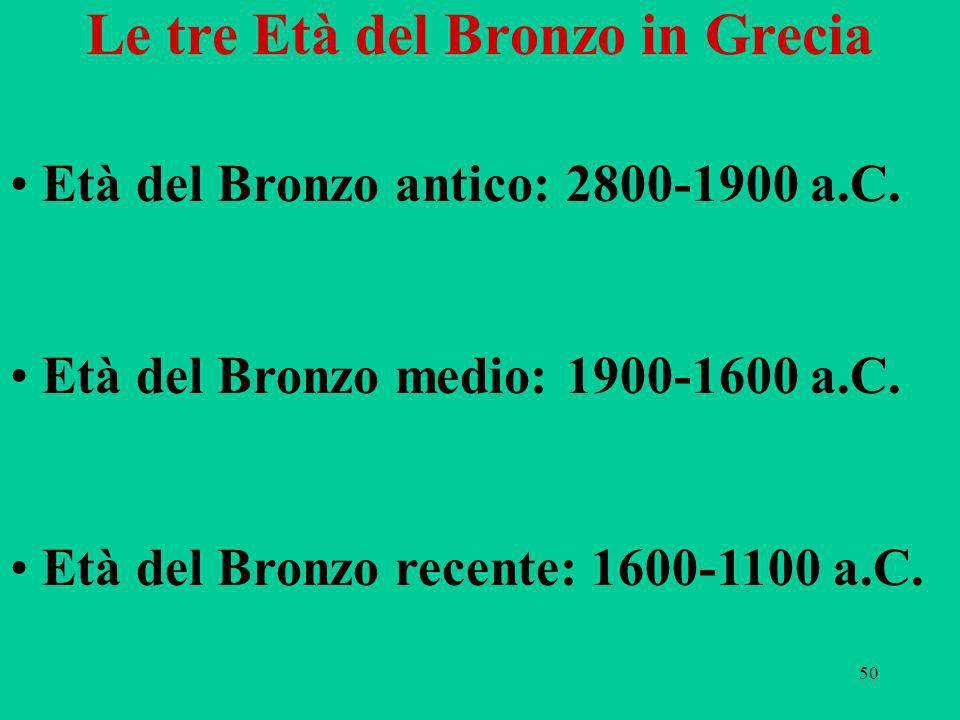 50 Le tre Età del Bronzo in Grecia Età del Bronzo antico: 2800-1900 a.C.