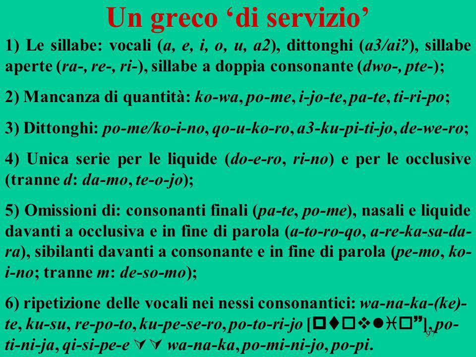 97 Un greco di servizio 1) Le sillabe: vocali (a, e, i, o, u, a2), dittonghi (a3/ai?), sillabe aperte (ra-, re-, ri-), sillabe a doppia consonante (dw