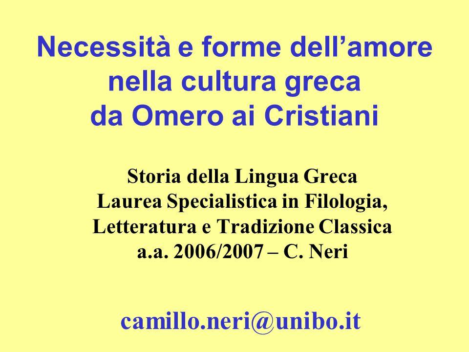 Necessità e forme dellamore nella cultura greca da Omero ai Cristiani Storia della Lingua Greca Laurea Specialistica in Filologia, Letteratura e Tradi