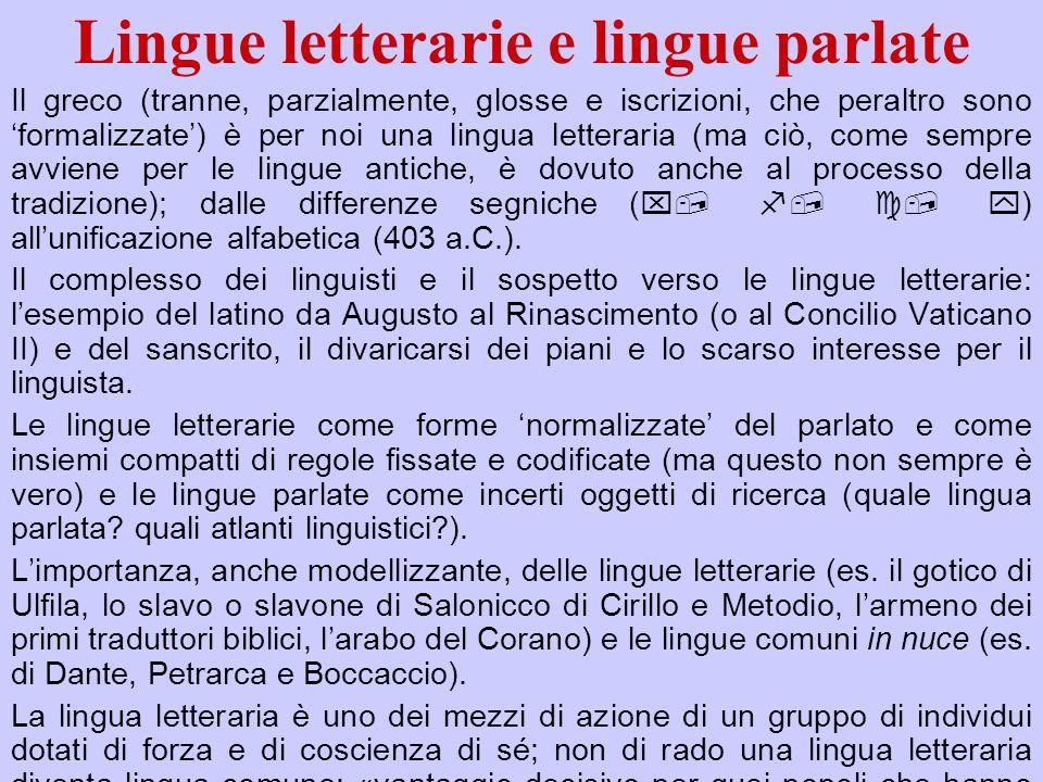 Lingue letterarie e lingue parlate Il greco (tranne, parzialmente, glosse e iscrizioni, che peraltro sono formalizzate) è per noi una lingua letterari