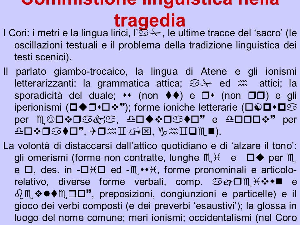 Commistione linguistica nella tragedia I Cori: i metri e la lingua lirici, la, le ultime tracce del sacro (le oscillazioni testuali e il problema dell