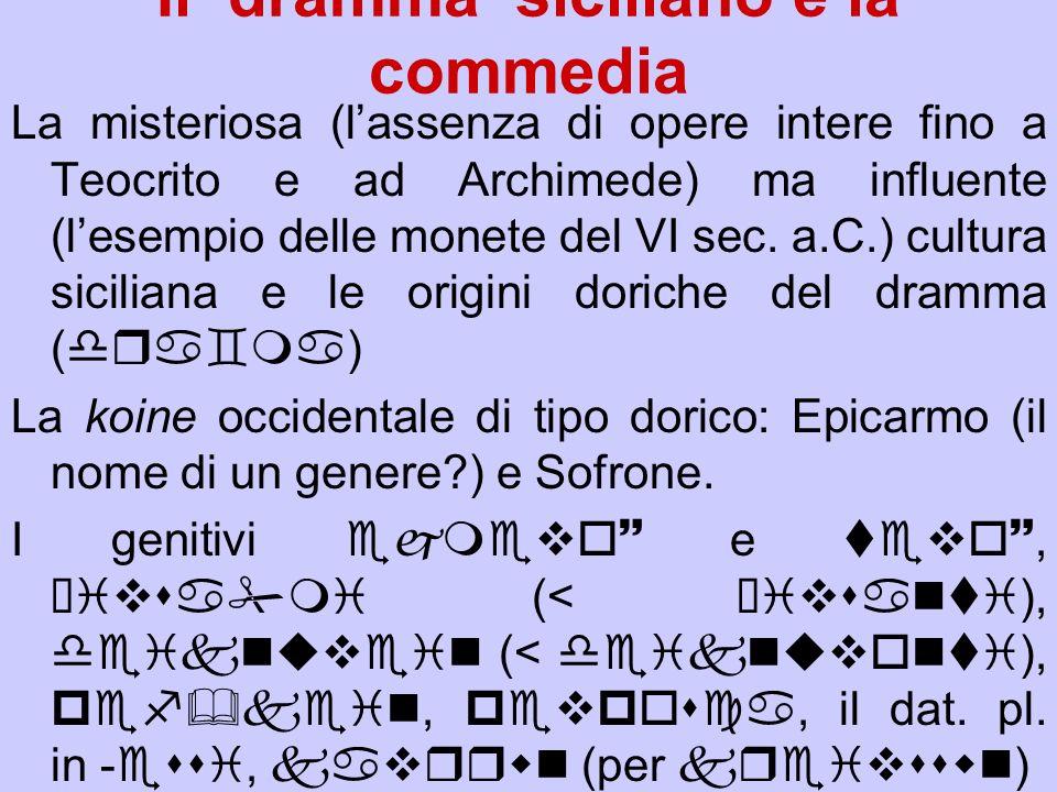 Il dramma siciliano e la commedia La misteriosa (lassenza di opere intere fino a Teocrito e ad Archimede) ma influente (lesempio delle monete del VI s