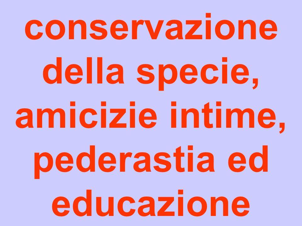conservazione della specie, amicizie intime, pederastia ed educazione