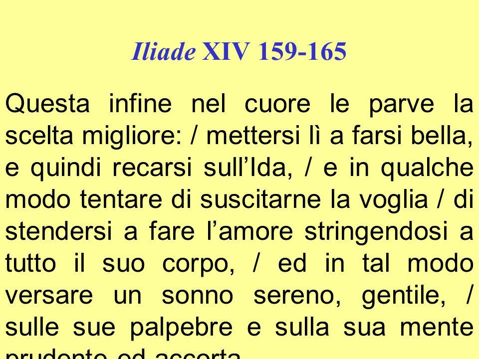 Iliade XIV 159-165 Questa infine nel cuore le parve la scelta migliore: / mettersi lì a farsi bella, e quindi recarsi sullIda, / e in qualche modo ten
