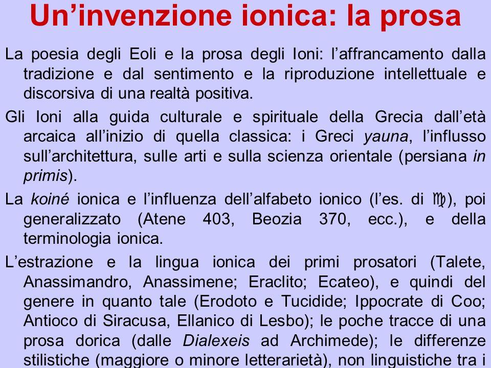 Uninvenzione ionica: la prosa La poesia degli Eoli e la prosa degli Ioni: laffrancamento dalla tradizione e dal sentimento e la riproduzione intellett