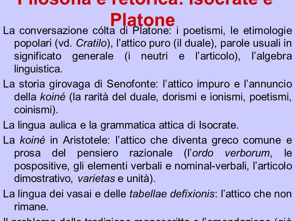 Filosofia e retorica: Isocrate e Platone La conversazione cólta di Platone: i poetismi, le etimologie popolari (vd. Cratilo), lattico puro (il duale),
