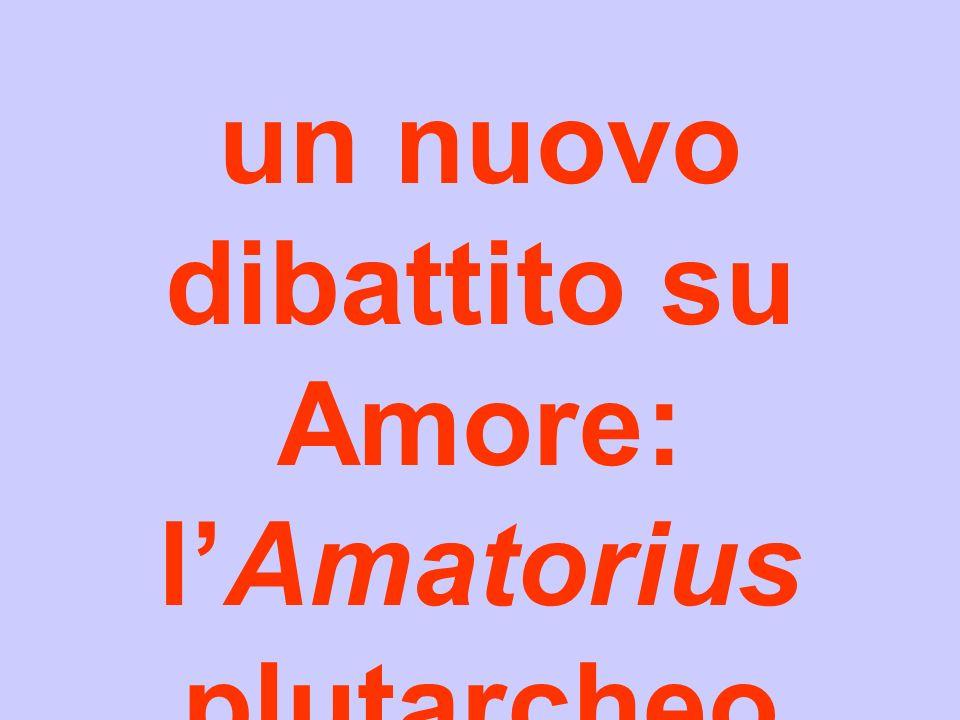 un nuovo dibattito su Amore: lAmatorius plutarcheo