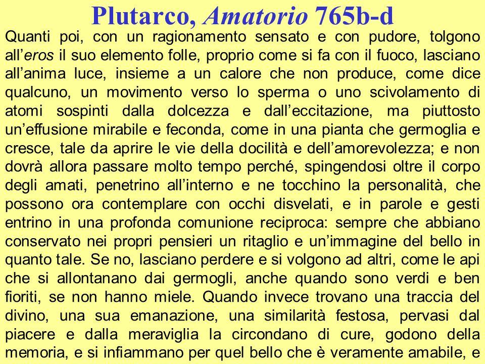 Plutarco, Amatorio 765b-d Quanti poi, con un ragionamento sensato e con pudore, tolgono alleros il suo elemento folle, proprio come si fa con il fuoco