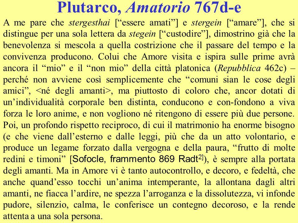 Plutarco, Amatorio 767d-e A me pare che stergesthai [essere amati] e stergein [amare], che si distingue per una sola lettera da stegein [custodire], d