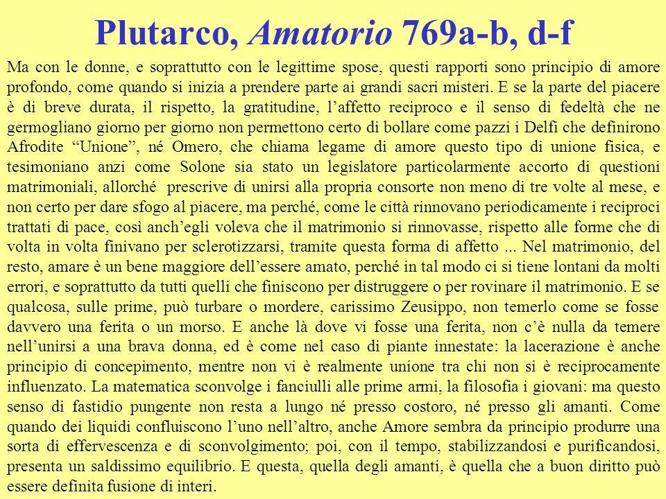 Plutarco, Amatorio 769a-b, d-f Ma con le donne, e soprattutto con le legittime spose, questi rapporti sono principio di amore profondo, come quando si