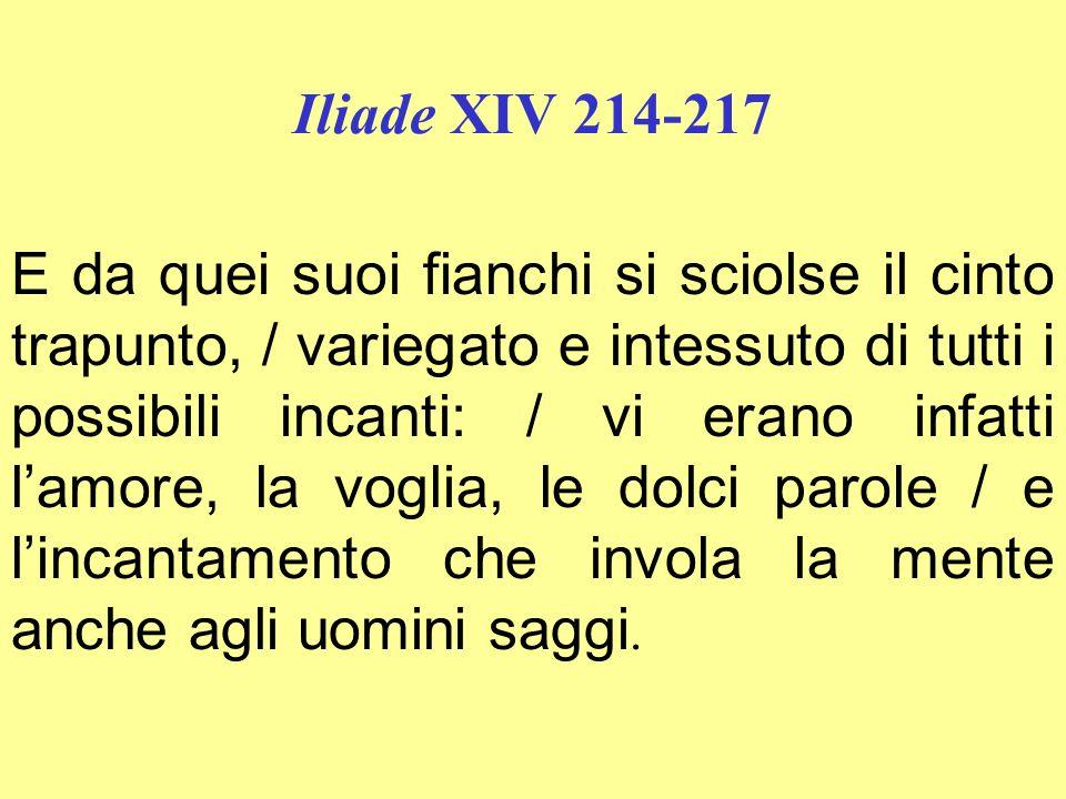 Iliade XIV 294-296 Come la vide, lamore gli avvolse la lucida mente, / come quella prima volta, quando lo fecero insieme, / entrati nello stesso letto, di nascosto dai genitori.