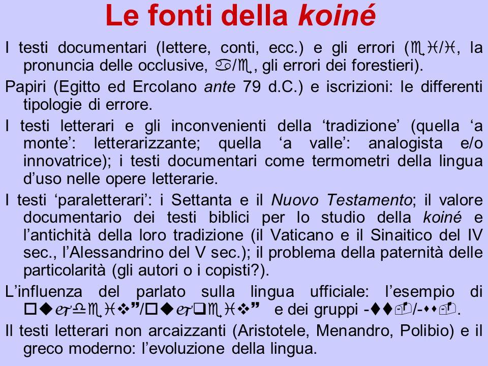 Le fonti della koiné I testi documentari (lettere, conti, ecc.) e gli errori (ei/i, la pronuncia delle occlusive, a/e, gli errori dei forestieri). Pap