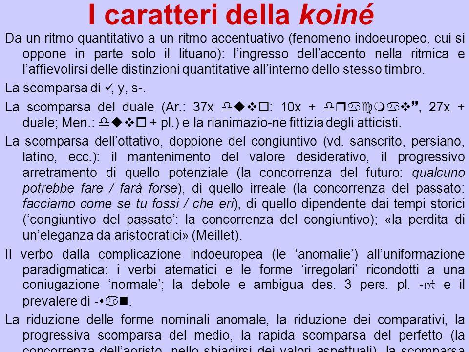 I caratteri della koiné Da un ritmo quantitativo a un ritmo accentuativo (fenomeno indoeuropeo, cui si oppone in parte solo il lituano): lingresso del