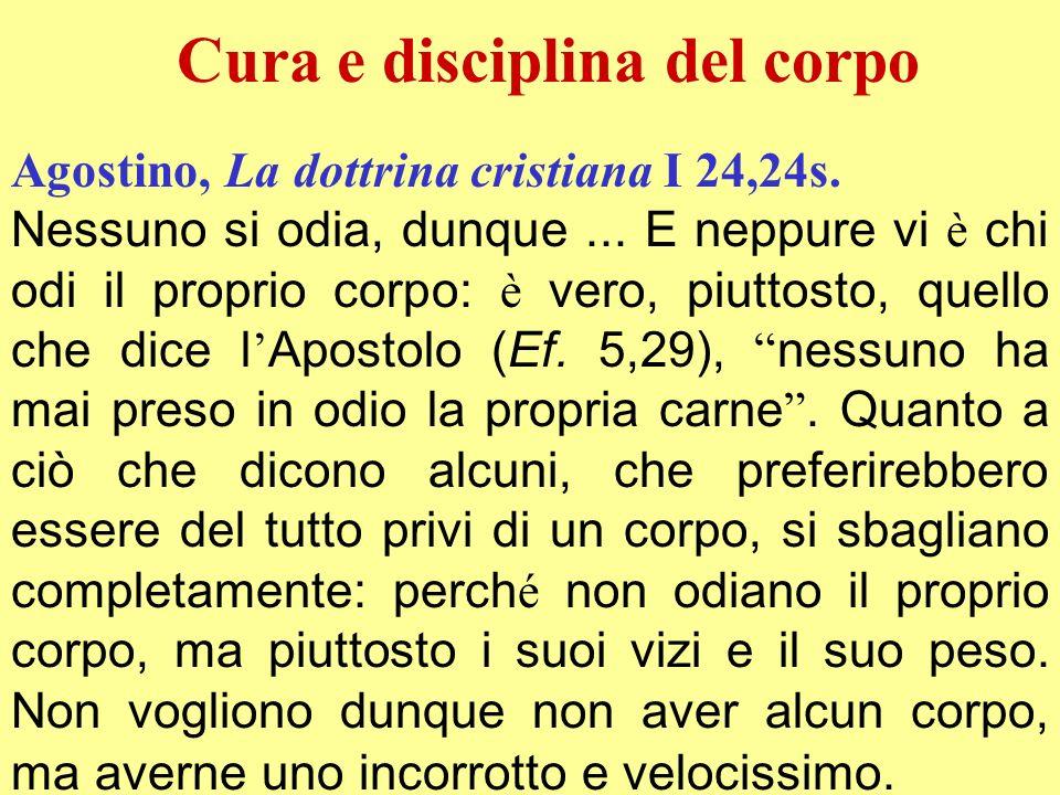 Agostino, La dottrina cristiana I 24,24s. Nessuno si odia, dunque... E neppure vi è chi odi il proprio corpo: è vero, piuttosto, quello che dice l Apo