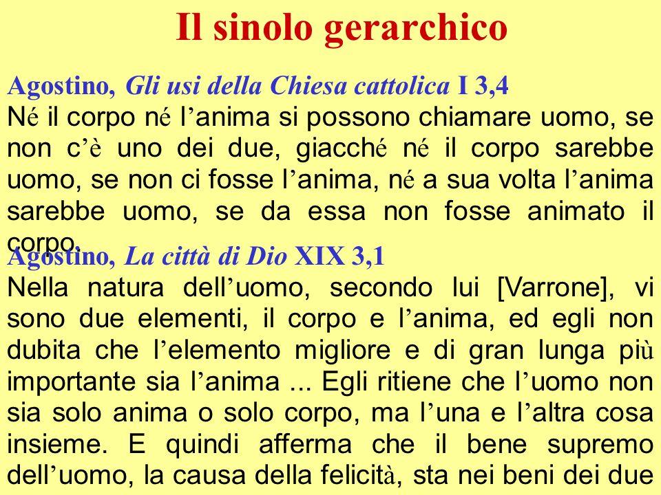 Agostino, Gli usi della Chiesa cattolica I 3,4 N é il corpo n é l anima si possono chiamare uomo, se non c è uno dei due, giacch é n é il corpo sarebb