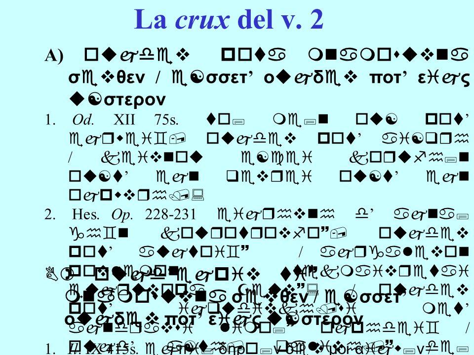 La crux del v. 2 A) oujdev pota mnamosuvna σevθεν / e[σσετ οujδev ποτ εijς u[στερον 1. Od. XII 75s. to; me;n ou[ pot ejrwei`, oujdev pot ai[qrh / keiv