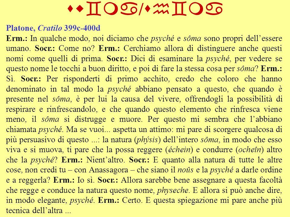 sw`ma / sh`ma Platone, Cratilo 399c-400d Erm.: In qualche modo, noi diciamo che psyché e sôma sono propri dellessere umano. Socr.: Come no? Erm.: Cerc