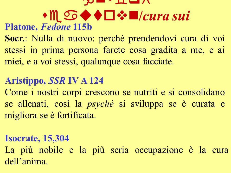gnw qi seautovn /cura sui Platone, Fedone 115b Socr.: Nulla di nuovo: perché prendendovi cura di voi stessi in prima persona farete cosa gradita a me,