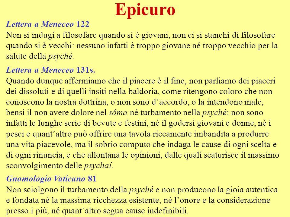 Epicuro Lettera a Meneceo 122 Non si indugi a filosofare quando si è giovani, non ci si stanchi di filosofare quando si è vecchi: nessuno infatti è tr