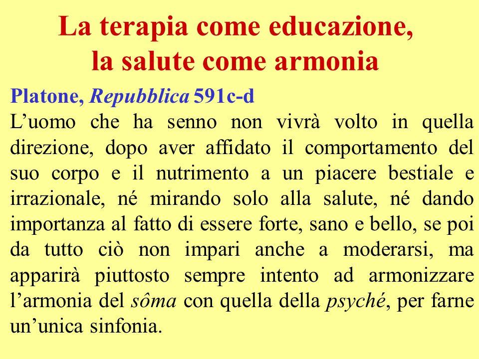 La terapia come educazione, la salute come armonia Platone, Repubblica 591c-d Luomo che ha senno non vivrà volto in quella direzione, dopo aver affida