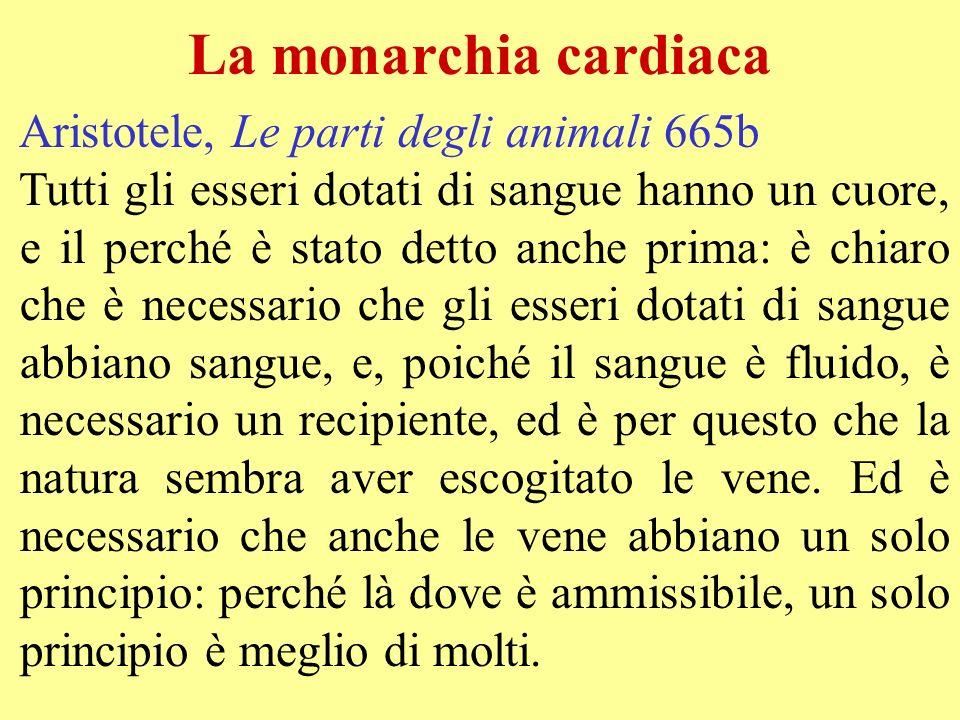La monarchia cardiaca Aristotele, Le parti degli animali 665b Tutti gli esseri dotati di sangue hanno un cuore, e il perché è stato detto anche prima: