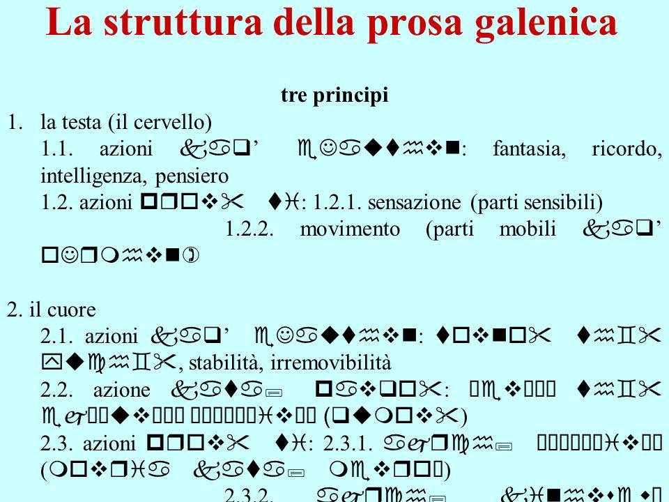 La struttura della prosa galenica tre principi 1.la testa (il cervello) 1.1. azioni kaq eJauthvn : fantasia, ricordo, intelligenza, pensiero 1.2. azio