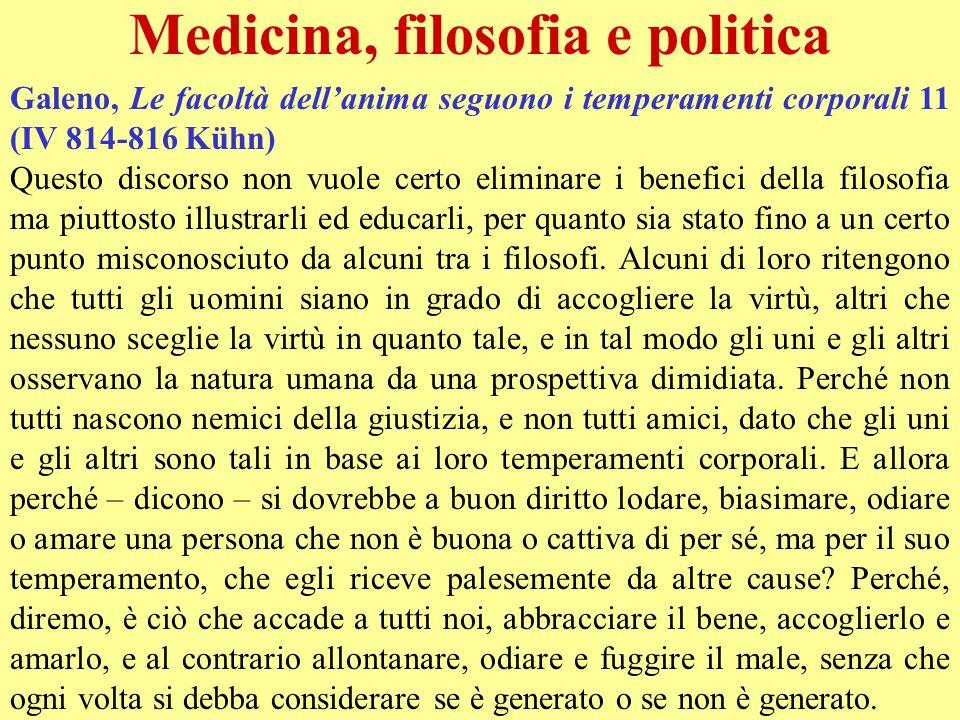 Medicina, filosofia e politica Galeno, Le facoltà dellanima seguono i temperamenti corporali 11 (IV 814-816 Kühn) Questo discorso non vuole certo elim