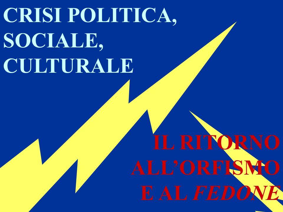 CRISI POLITICA, SOCIALE, CULTURALE IL RITORNO ALLORFISMO E AL FEDONE
