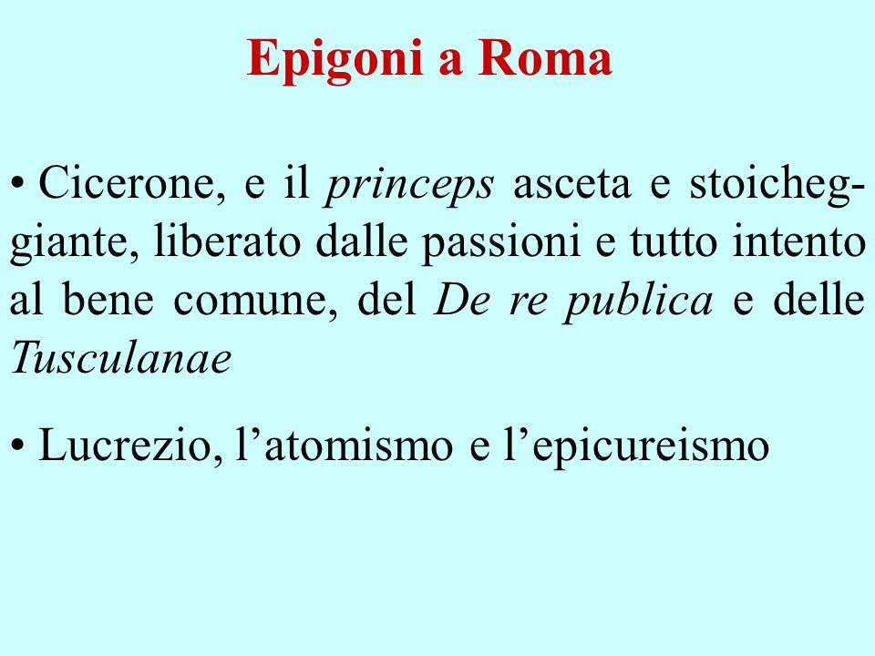 Epigoni a Roma Cicerone, e il princeps asceta e stoicheg- giante, liberato dalle passioni e tutto intento al bene comune, del De re publica e delle Tu