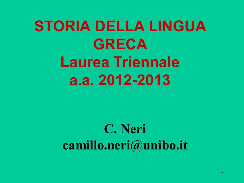1 STORIA DELLA LINGUA GRECA Laurea Triennale a.a. 2012-2013 C. Neri camillo.neri@unibo.it