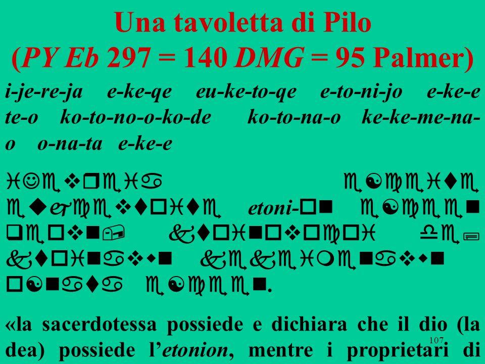 107 Una tavoletta di Pilo (PY Eb 297 = 140 DMG = 95 Palmer) i-je-re-ja e-ke-qe eu-ke-to-qe e-to-ni-jo e-ke-e te-o ko-to-no-o-ko-de ko-to-na-o ke-ke-me