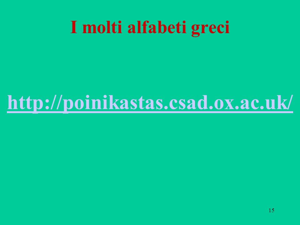 15 I molti alfabeti greci http://poinikastas.csad.ox.ac.uk/
