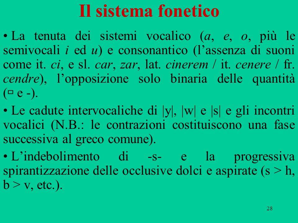 28 Il sistema fonetico La tenuta dei sistemi vocalico (a, e, o, più le semivocali i ed u) e consonantico (lassenza di suoni come it. ci, e sl. car, za