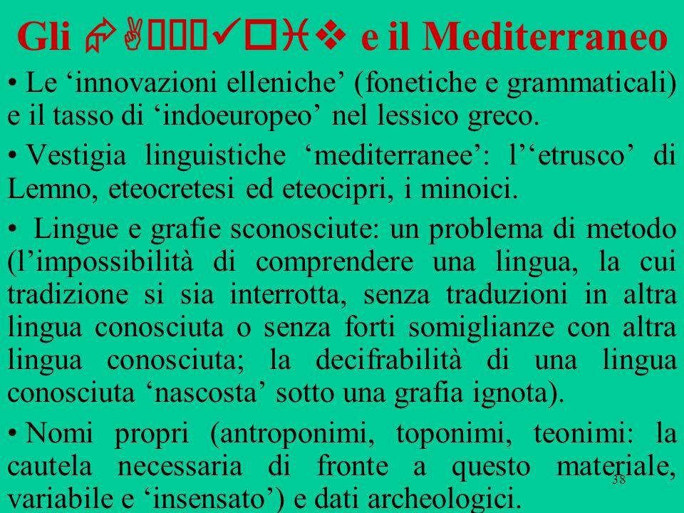 38 Gli Aχαι oiv e il Mediterraneo Le innovazioni elleniche (fonetiche e grammaticali) e il tasso di indoeuropeo nel lessico greco. Vestigia linguistic