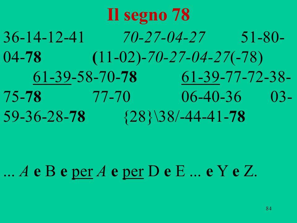 84 Il segno 78 36-14-12-4170-27-04-2751-80- 04-78(11-02)-70-27-04-27(-78) 61-39-58-70-78 61-39-77-72-38- 75-7877-7006-40-3603- 59-36-28-78{28}\38/-44-