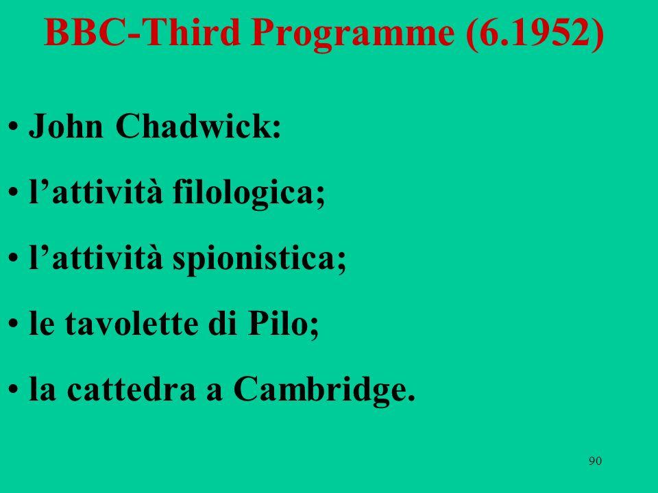 90 BBC-Third Programme (6.1952) John Chadwick: lattività filologica; lattività spionistica; le tavolette di Pilo; la cattedra a Cambridge.