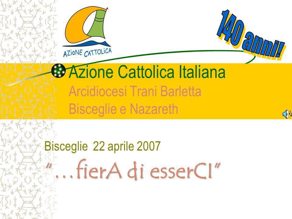 Azione Cattolica Italiana Arcidiocesi Trani Barletta Bisceglie e Nazareth Bisceglie 22 aprile 2007 …fierA di esserCI